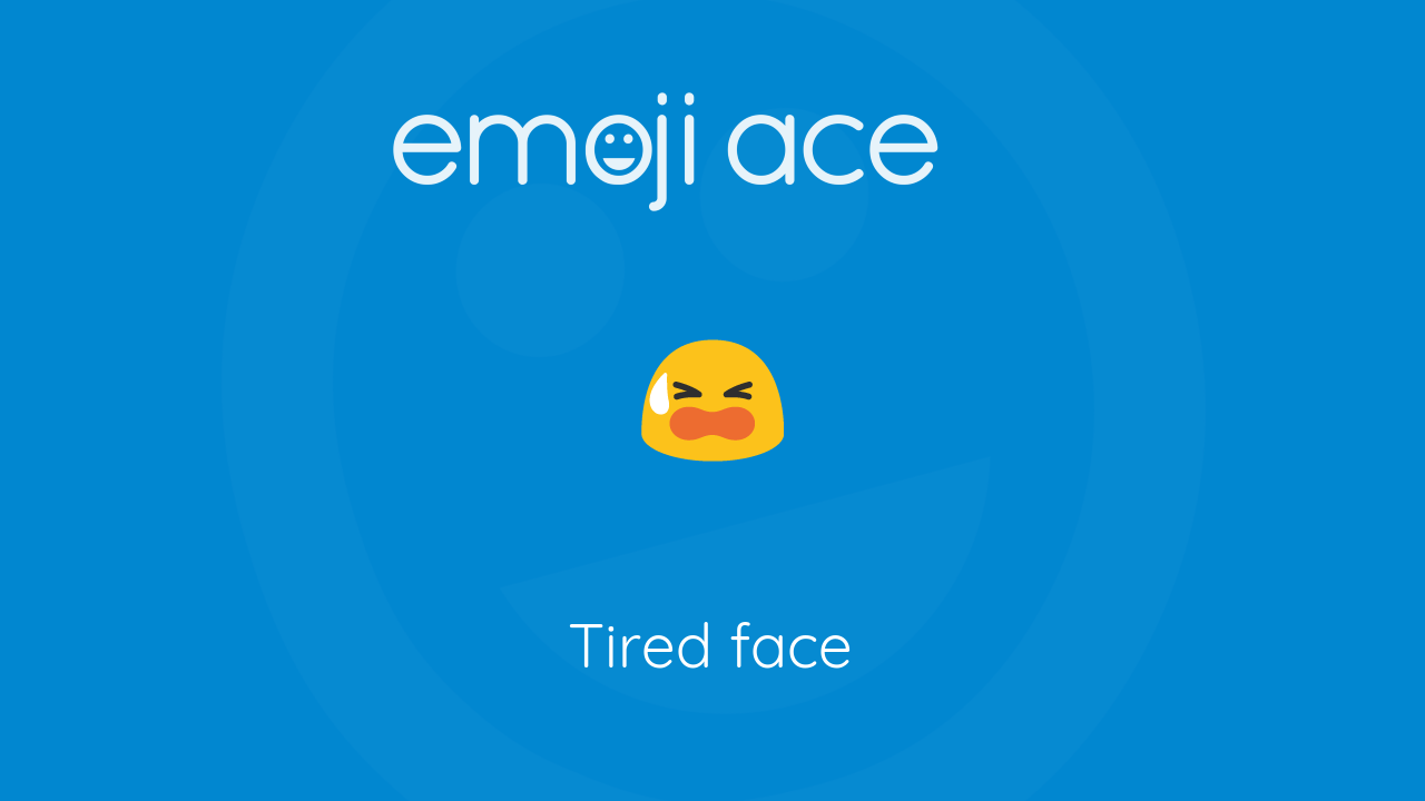 😫 Tired face - Emoji Ace